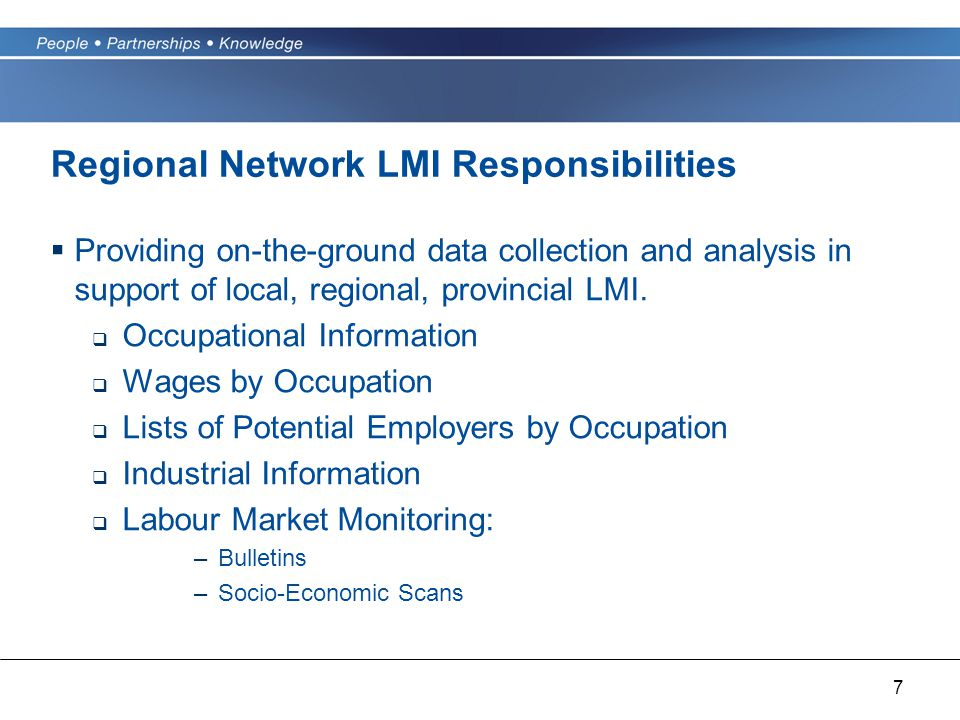 7 Regional Network LMI Responsibilities  Providing on-the-ground data collection and analysis in support of local, regional, provincial LMI.
