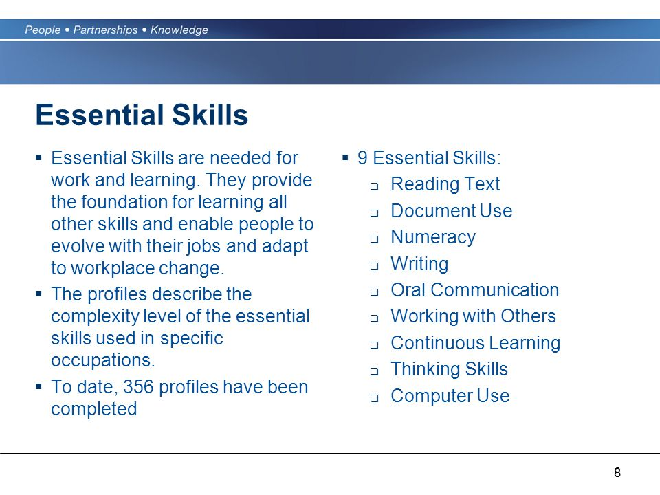 8 Essential Skills  Essential Skills are needed for work and learning.