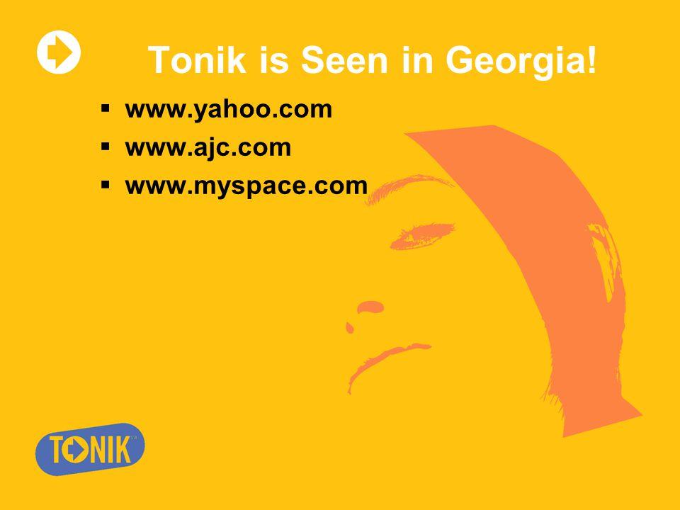 Tonik is Seen in Georgia!  www.yahoo.com  www.ajc.com  www.myspace.com