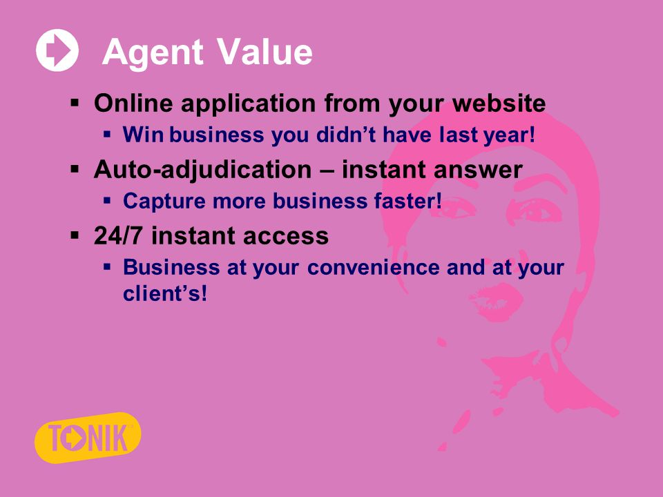 Agent Value  Online application from your website  Win business you didn't have last year.