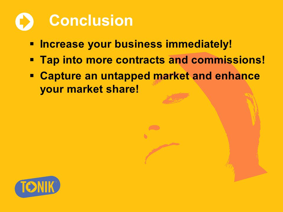 Conclusion  Increase your business immediately.  Tap into more contracts and commissions.