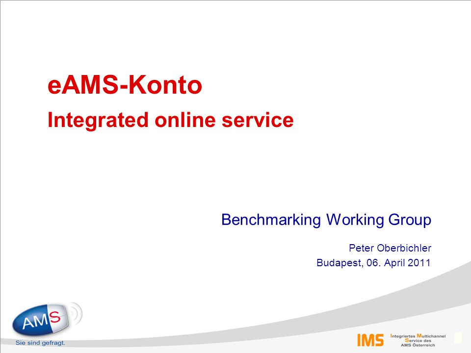 0 eAMS-Konto Integrated online service Benchmarking Working Group Peter Oberbichler Budapest, 06.