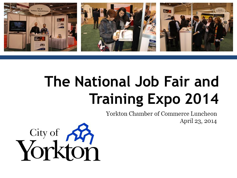 The National Job Fair and Training Expo 2014 Yorkton Chamber of Commerce Luncheon April 23, 2014