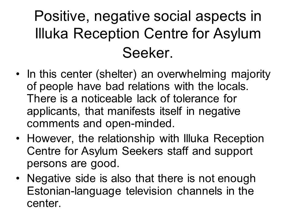 Positive, negative social aspects in Illuka Reception Centre for Asylum Seeker.
