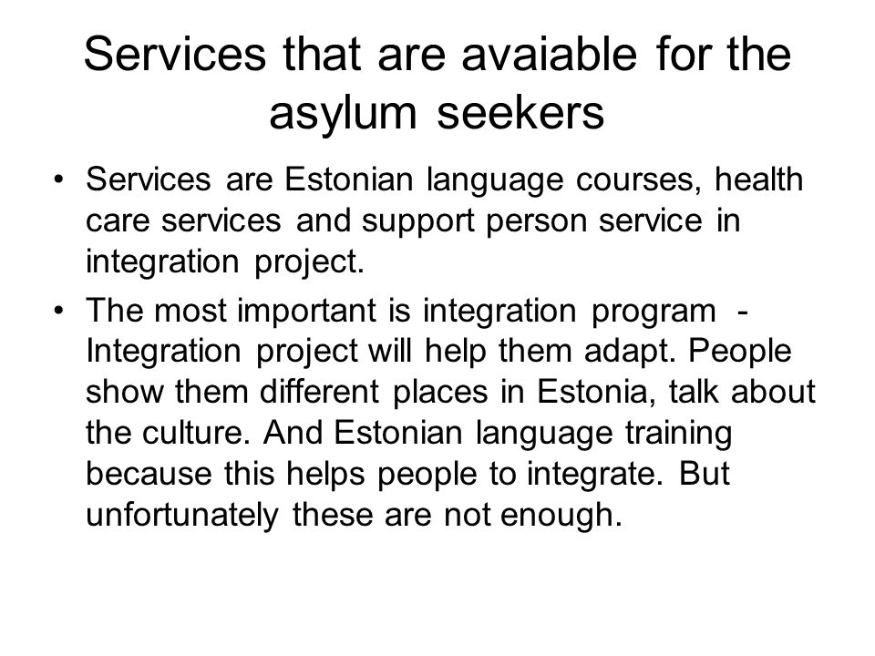 Services that are avaiable for the asylum seekers Services are Estonian language courses, health care services and support person service in integration project.
