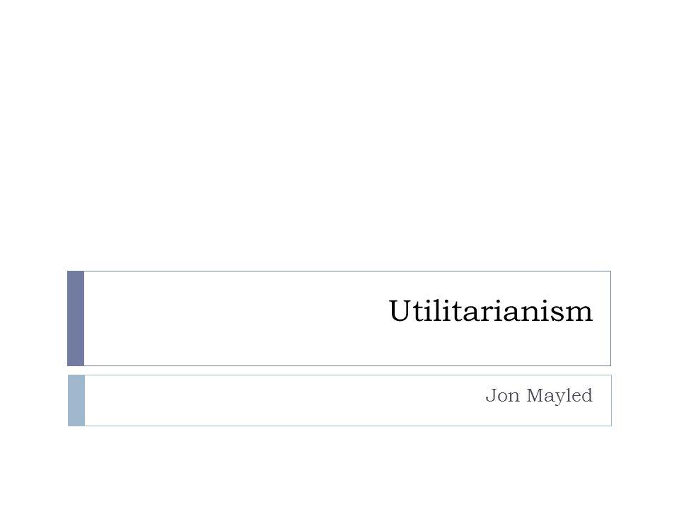 Utilitarianism Jon Mayled