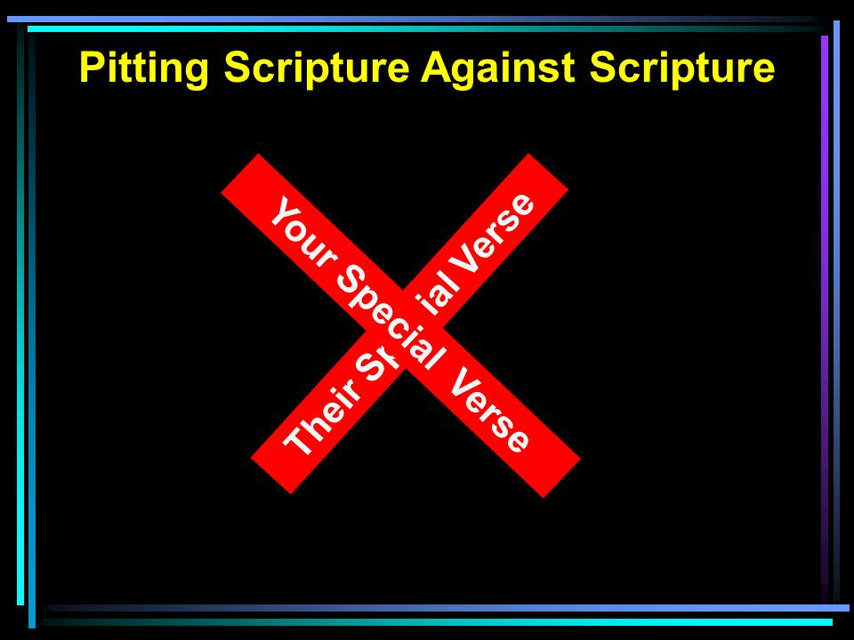 Pitting Scripture Against Scripture Their Special Verse Your Special Verse