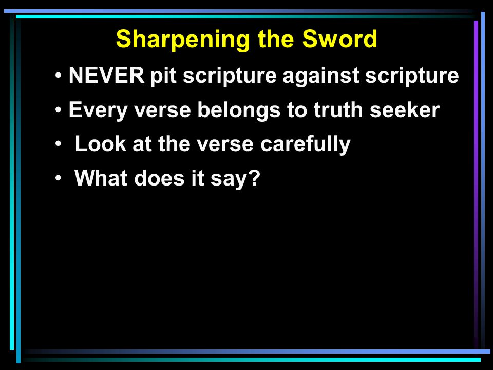 Sharpening the Sword NEVER pit scripture against scripture Every verse belongs to truth seeker Look at the verse carefully What does it say?