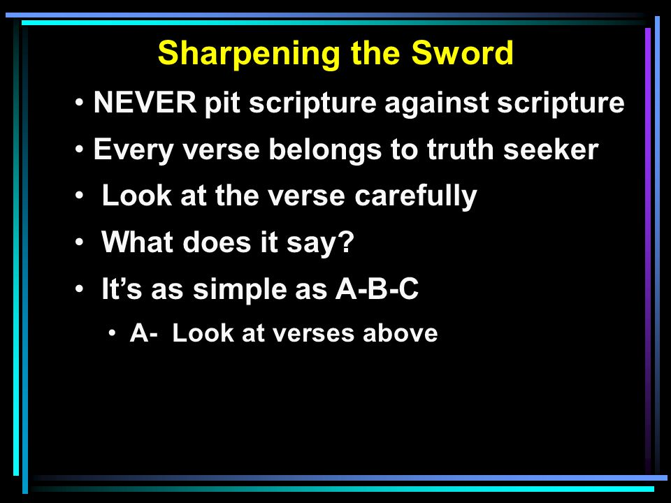 Sharpening the Sword NEVER pit scripture against scripture Every verse belongs to truth seeker Look at the verse carefully What does it say.
