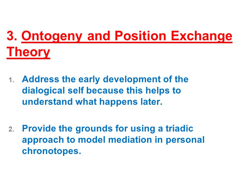 3. Ontogeny and Position Exchange Theory 1.