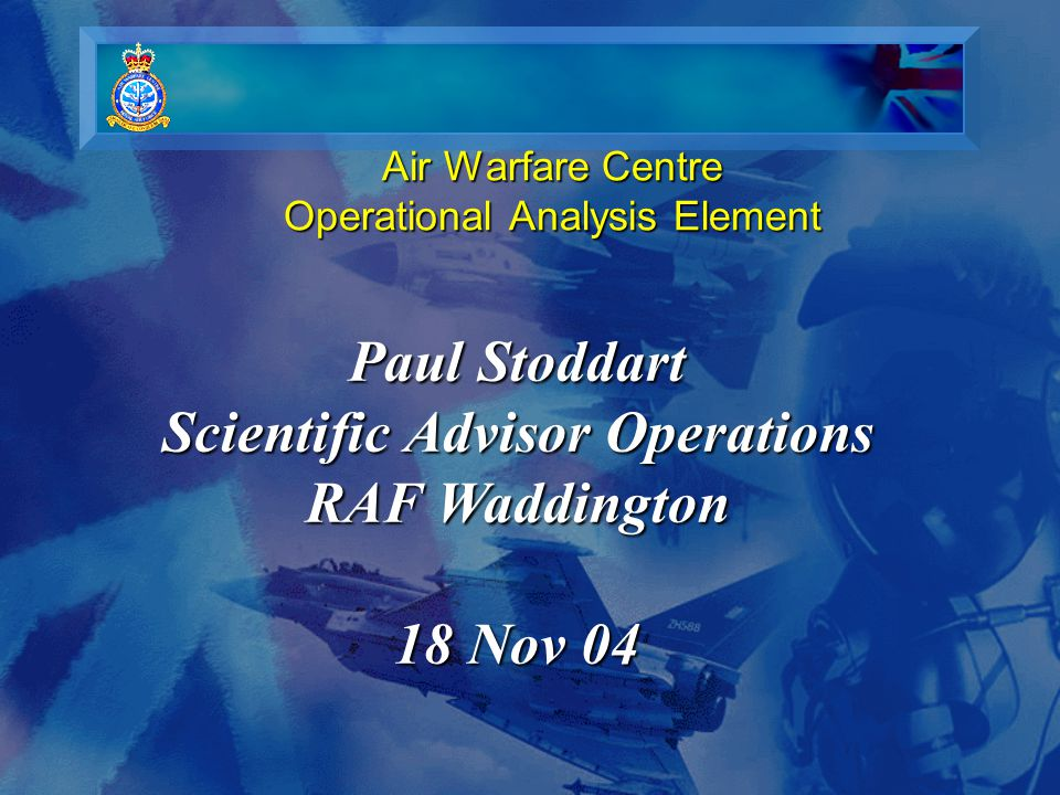 Lessons  OA/scientific/IT support to HQs and especially sqns is definitely valued by the military customer  Especially to have it 'on location'  Invited on Afghanistan holiday (Harrier)