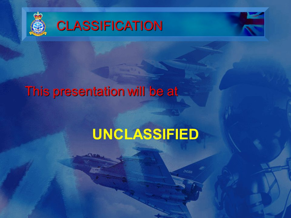 This presentation will be at UNCLASSIFIED CLASSIFICATION