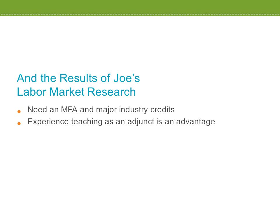 And the Results of Joe's Labor Market Research Need an MFA and major industry credits Experience teaching as an adjunct is an advantage
