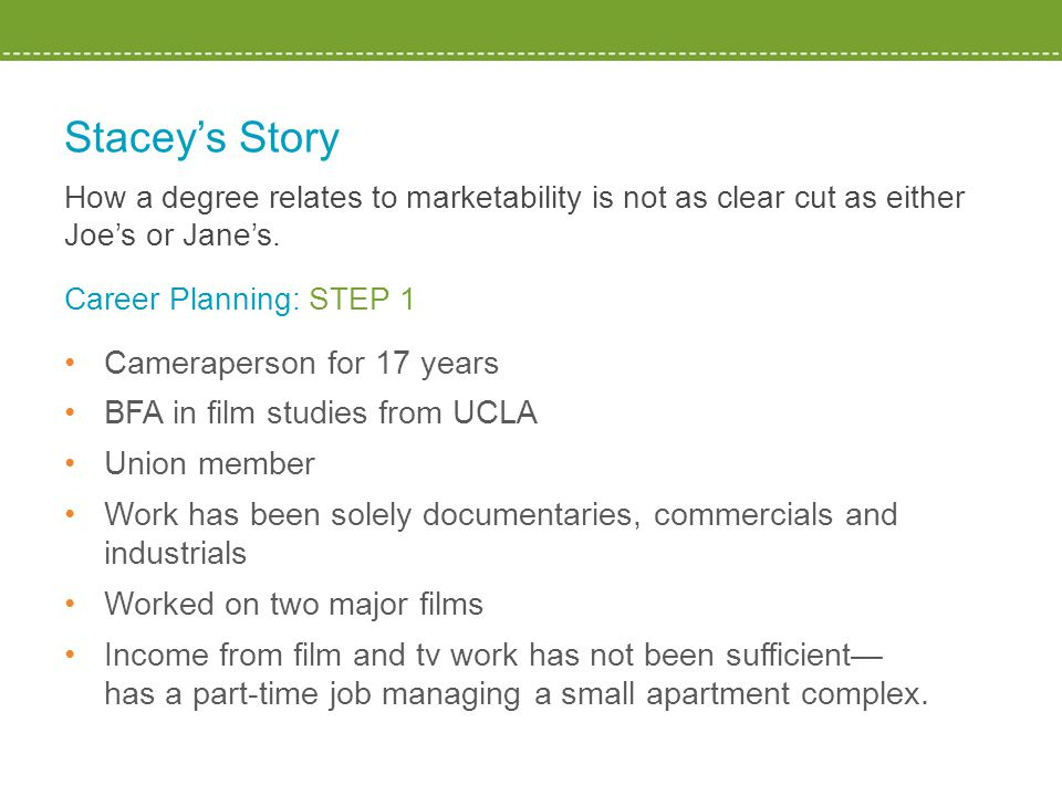 Stacey's Story How a degree relates to marketability is not as clear cut as either Joe's or Jane's.