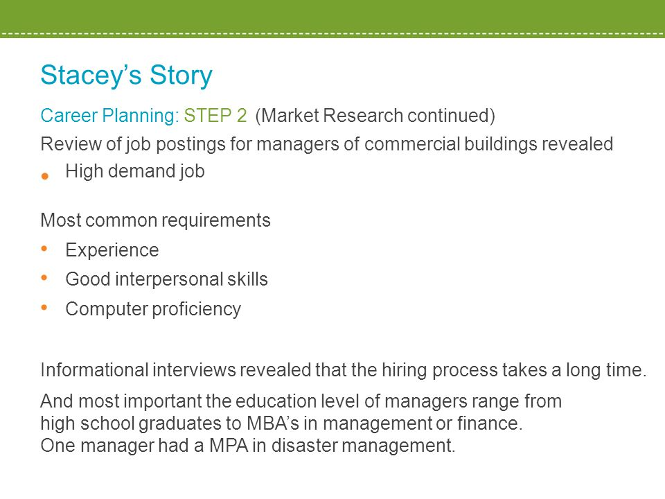 Stacey's Story Career Planning: STEP 2 (Market Research continued) Review of job postings for managers of commercial buildings revealed High demand jo