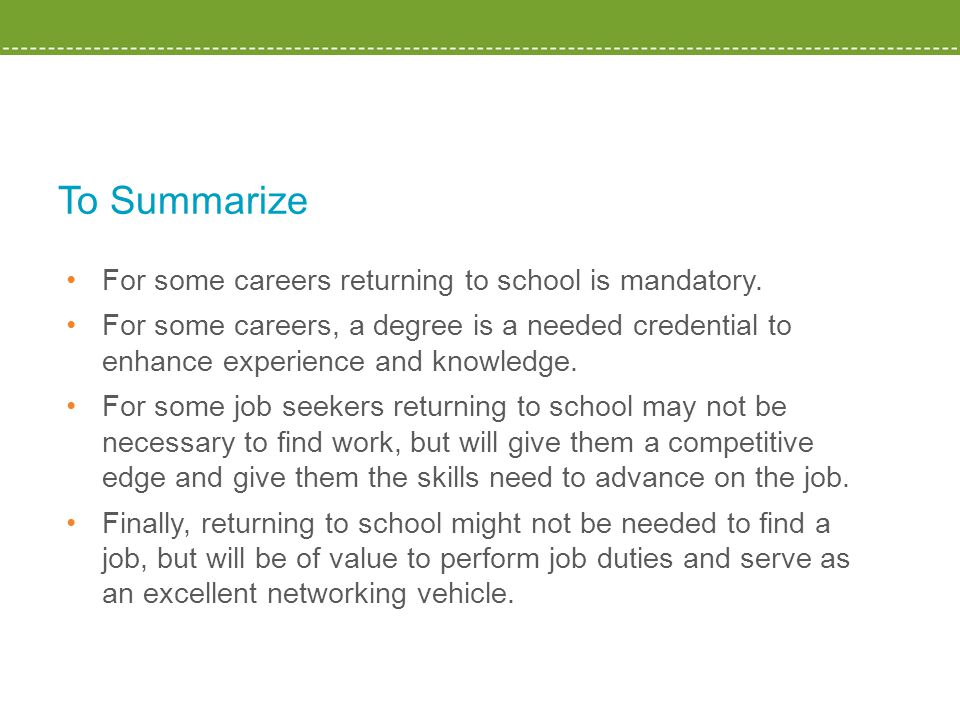 To Summarize For some careers returning to school is mandatory.