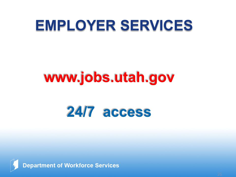 www.company.com 25 EMPLOYER SERVICES www.jobs.utah.gov 24/7 access www.jobs.utah.gov 24/7 access