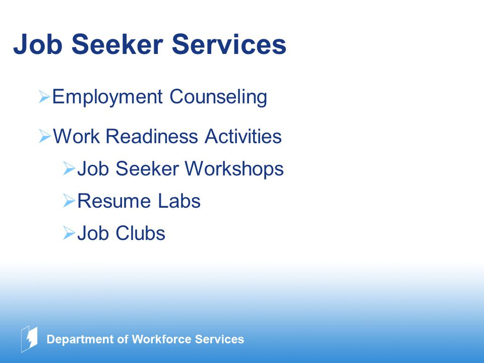 www.company.com Job Seeker Services  Employment Counseling  Work Readiness Activities  Job Seeker Workshops  Resume Labs  Job Clubs