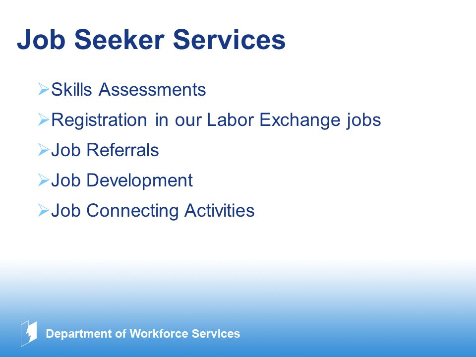 www.company.com Job Seeker Services  Skills Assessments  Registration in our Labor Exchange jobs  Job Referrals ob Development ob Connecting Activities