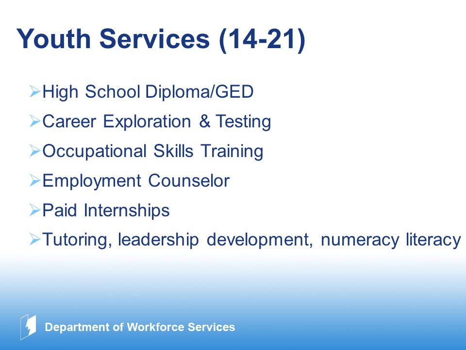 www.company.com Youth Services (14-21)  High School Diploma/GED  Career Exploration & Testing  Occupational Skills Training  Employment Counselor  Paid Internships  Tutoring, leadership development, numeracy literacy