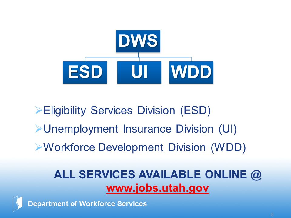 www.company.com 8  Eligibility Services Division (ESD)  Unemployment Insurance Division (UI)  Workforce Development Division (WDD) ALL SERVICES AVAILABLE ONLINE @ www.jobs.utah.govDWS ESD UI WDD