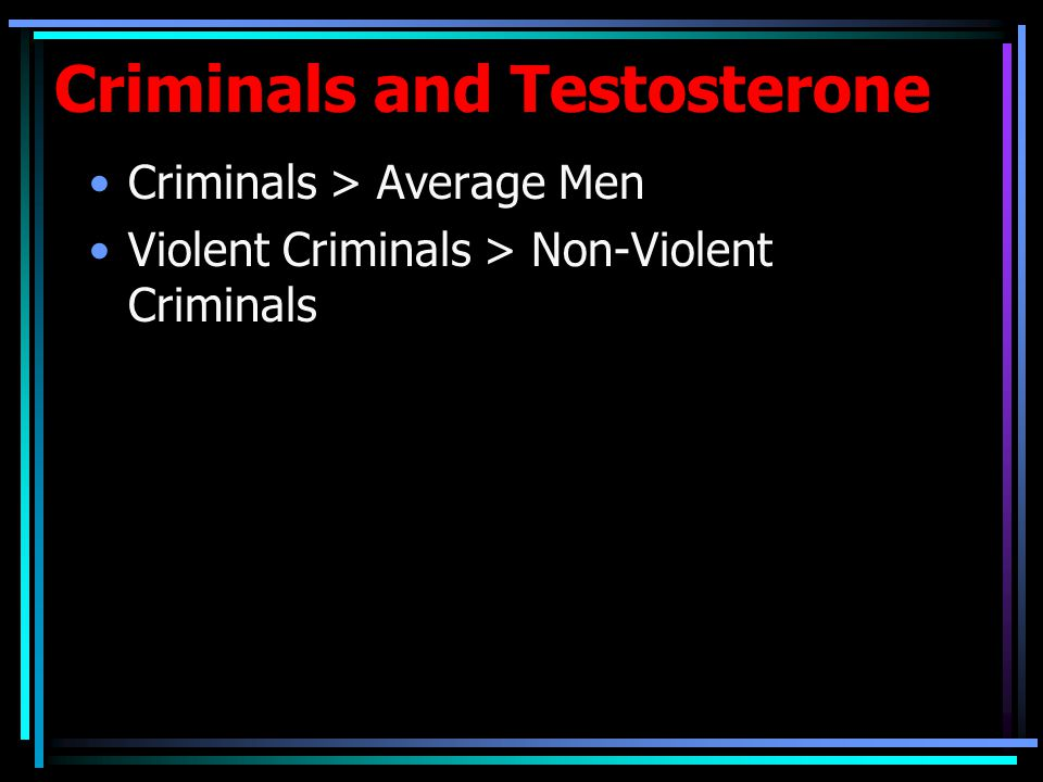Criminals and Testosterone Criminals > Average Men Violent Criminals > Non-Violent Criminals