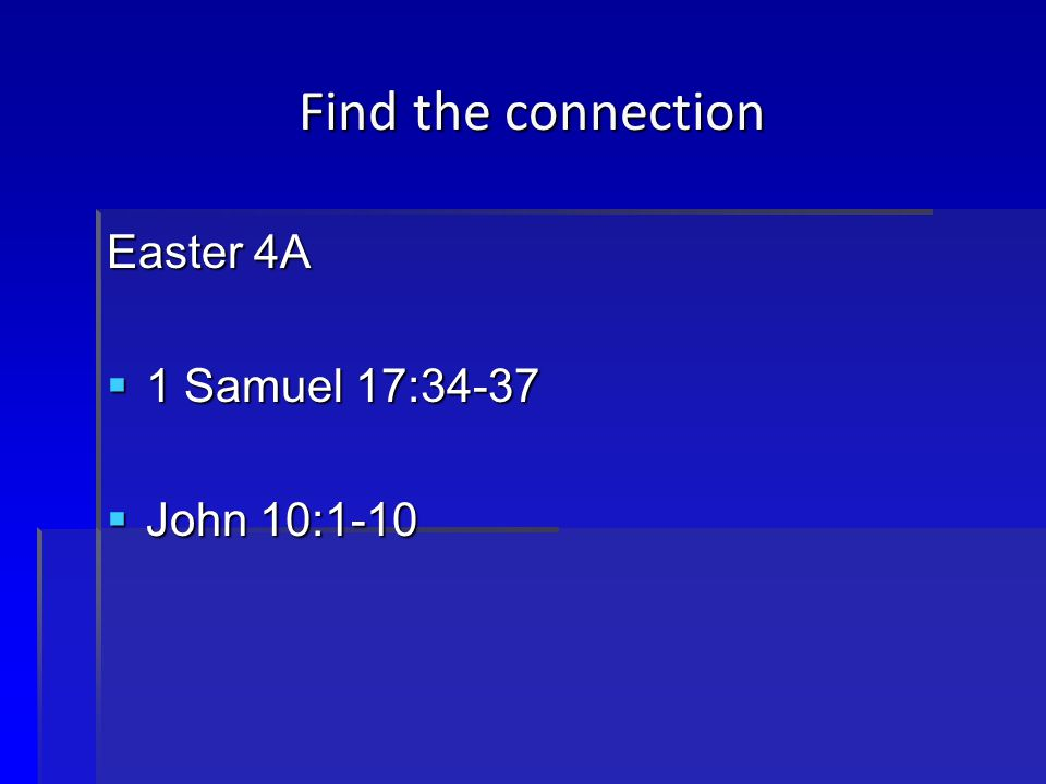 Find the connection Easter 4A  1 Samuel 17:34-37  John 10:1-10
