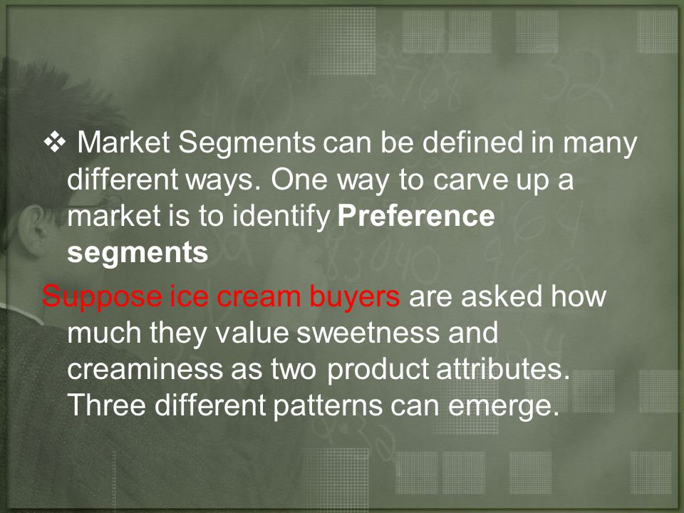  Market Segments can be defined in many different ways.