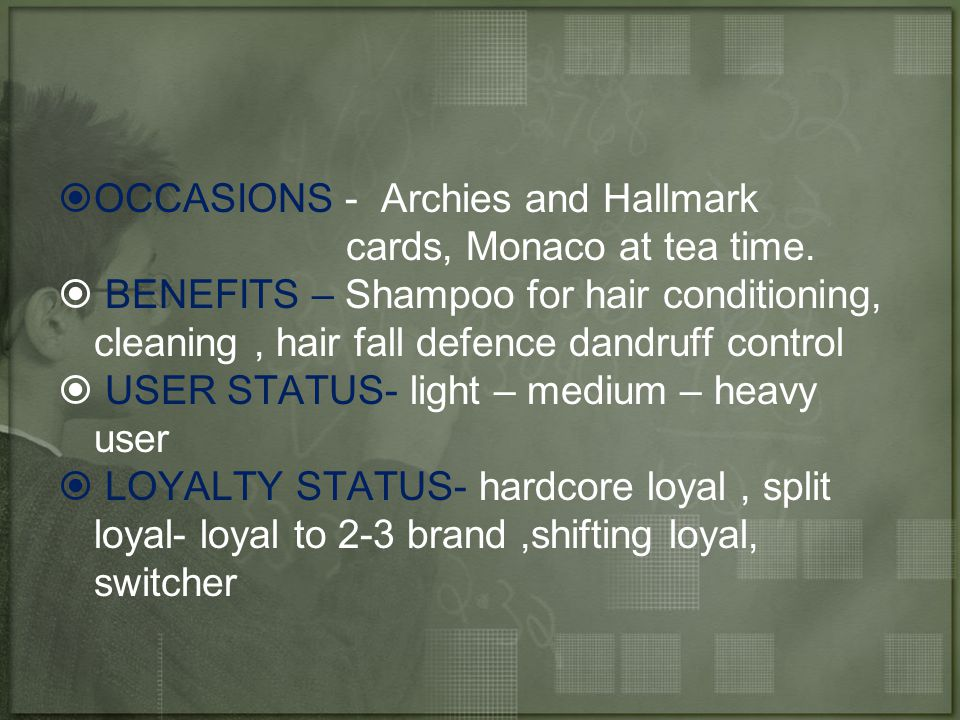  OCCASIONS - Archies and Hallmark cards, Monaco at tea time.  BENEFITS – Shampoo for hair conditioning, cleaning, hair fall defence dandruff control