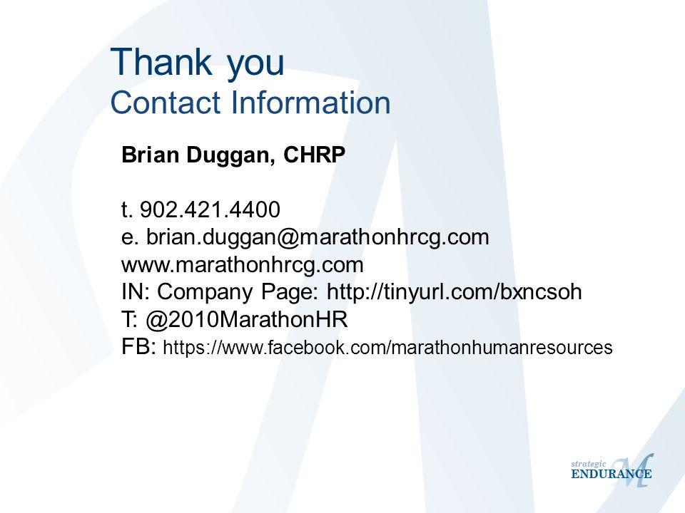 Thank you Contact Information Brian Duggan, CHRP t. 902.421.4400 e. brian.duggan@marathonhrcg.com www.marathonhrcg.com IN: Company Page: http://tinyur