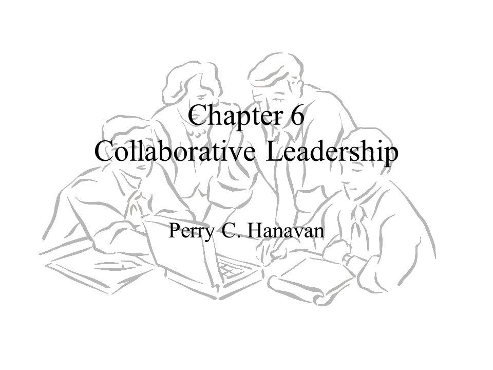Chapter 6 Collaborative Leadership Perry C. Hanavan