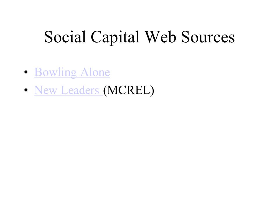 Social Capital Web Sources Bowling Alone New Leaders (MCREL)New Leaders