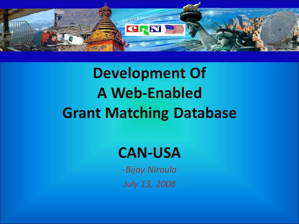 Development Of A Web-Enabled Grant Matching Database CAN-USA -Bijay Niraula July 13, 2008