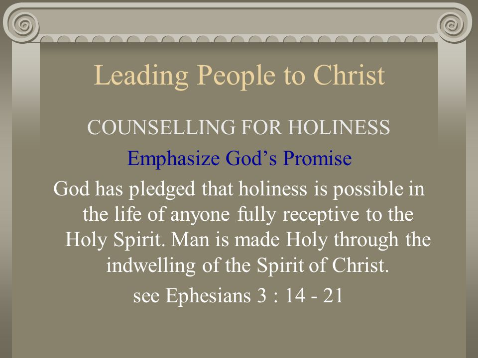 Leading People to Christ COUNSELLING FOR HOLINESS Emphasize God's Promise God has pledged that holiness is possible in the life of anyone fully recept