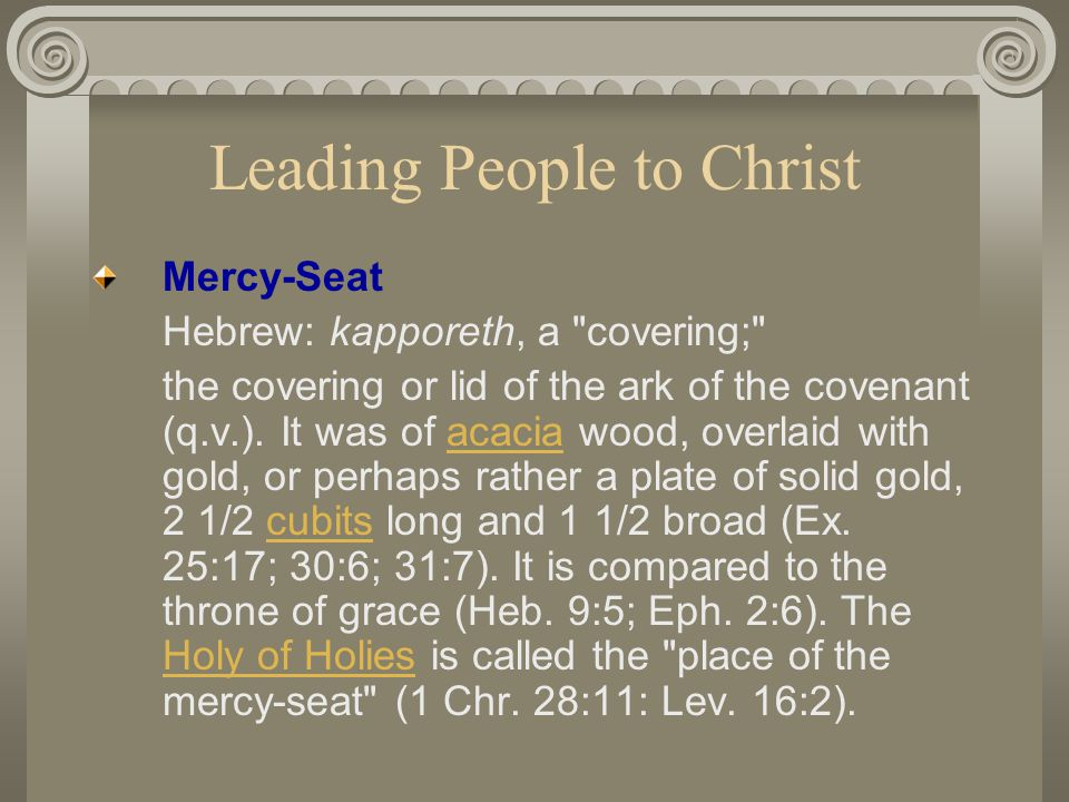 Leading People to Christ Upon that Mercy Seat, on the great Day of Atonement in the ritual of Israel s worship, the blood was sprinkled.