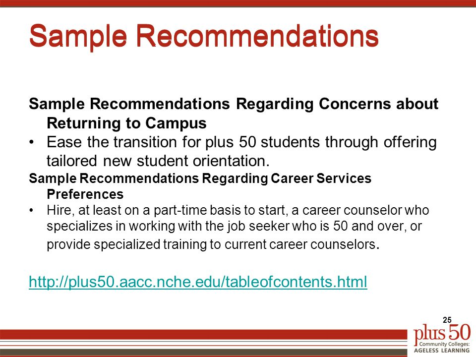 Sample Recommendations Sample Recommendations Regarding Concerns about Returning to Campus Ease the transition for plus 50 students through offering tailored new student orientation.