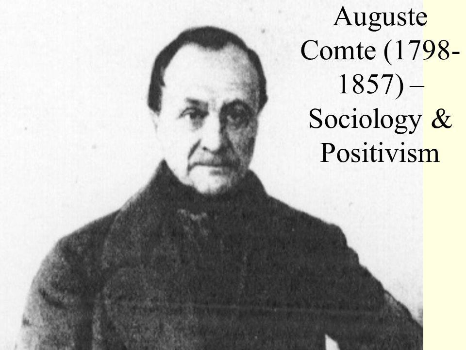 Auguste Comte (1798- 1857) – Sociology & Positivism
