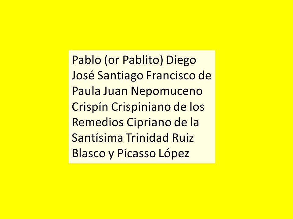 Pablo (or Pablito) Diego José Santiago Francisco de Paula Juan Nepomuceno Crispín Crispiniano de los Remedios Cipriano de la Santísima Trinidad Ruiz Blasco y Picasso López