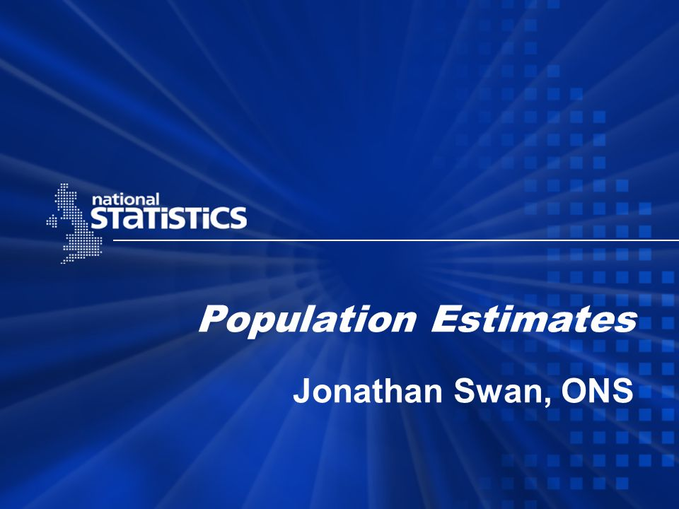 Population Estimates Jonathan Swan, ONS