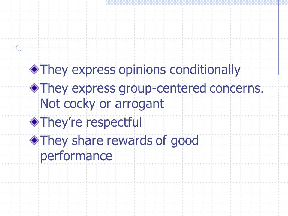 They express opinions conditionally They express group-centered concerns. Not cocky or arrogant They're respectful They share rewards of good performa