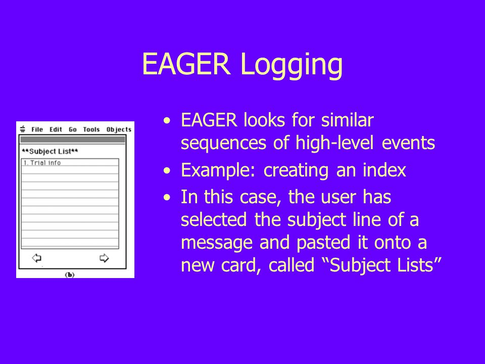 EAGER Logging EAGER looks for similar sequences of high-level events Example: creating an index In this case, the user has selected the subject line of a message and pasted it onto a new card, called Subject Lists