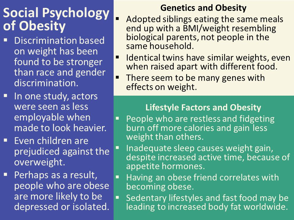 Genetics and Obesity  Adopted siblings eating the same meals end up with a BMI/weight resembling biological parents, not people in the same household