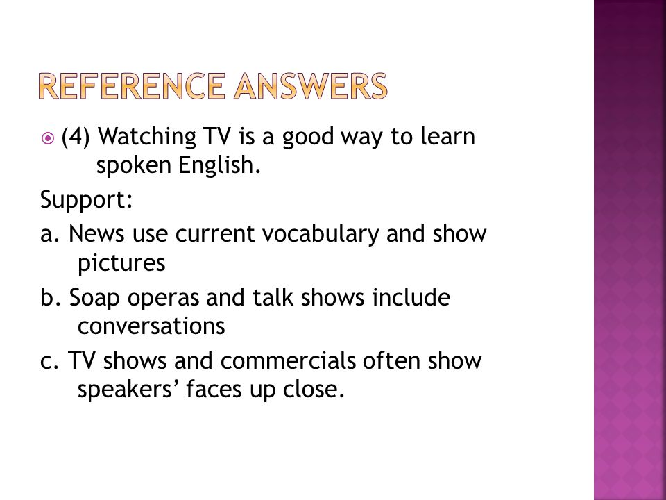  (4) Watching TV is a good way to learn spoken English.
