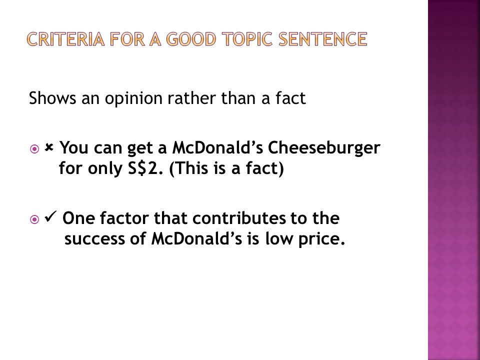 Shows an opinion rather than a fact   You can get a McDonald's Cheeseburger for only S$2.