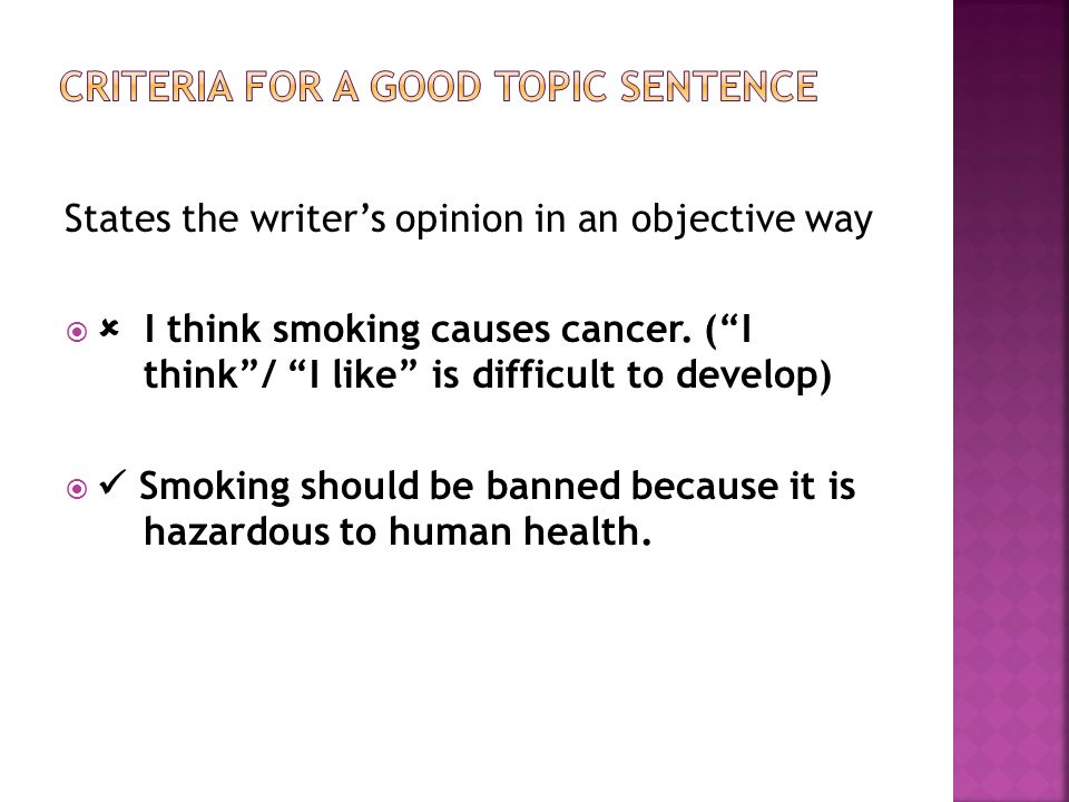 States the writer's opinion in an objective way   I think smoking causes cancer.