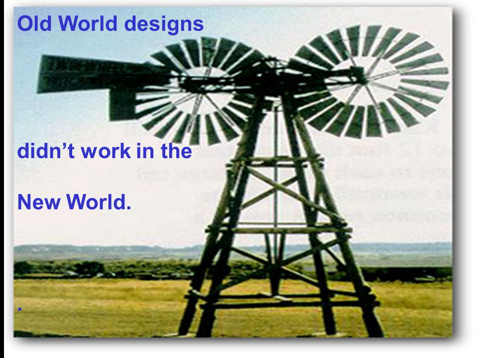 Old World designs didn't work in the New World..