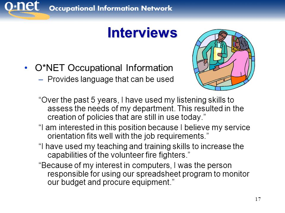 """17 Interviews O*NET Occupational Information –Provides language that can be used """"Over the past 5 years, I have used my listening skills to assess the"""