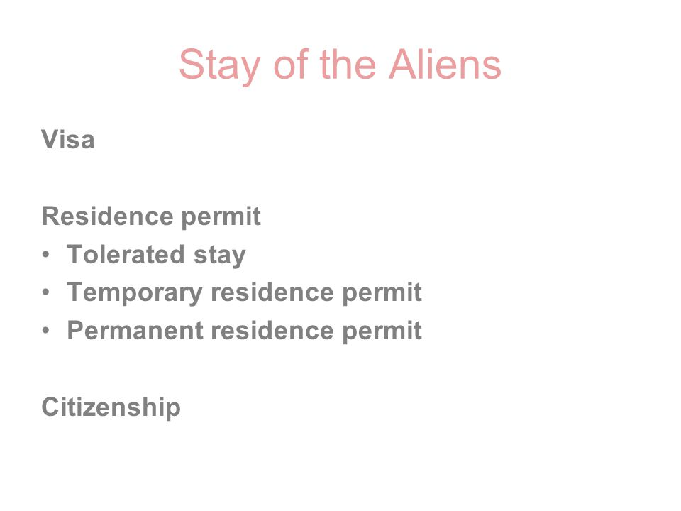 Stay of the Aliens Visa Residence permit Tolerated stay Temporary residence permit Permanent residence permit Citizenship
