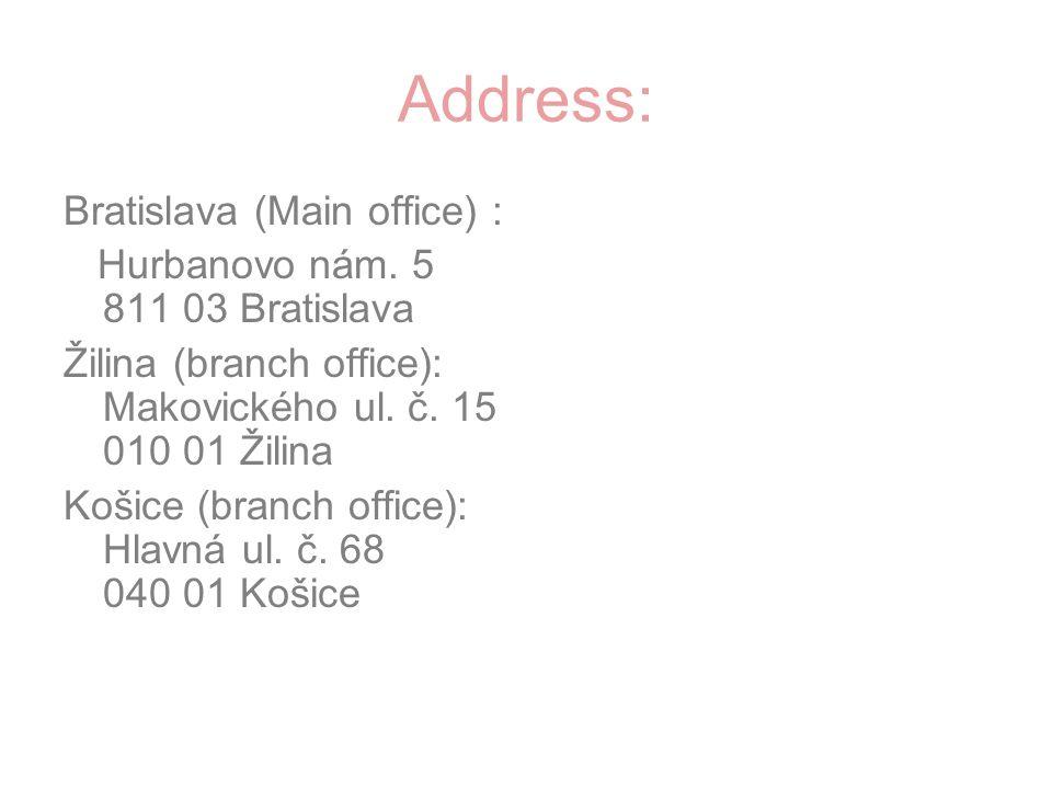 Address: Bratislava (Main office) : Hurbanovo nám. 5 811 03 Bratislava Žilina (branch office): Makovického ul. č. 15 010 01 Žilina Košice (branch offi