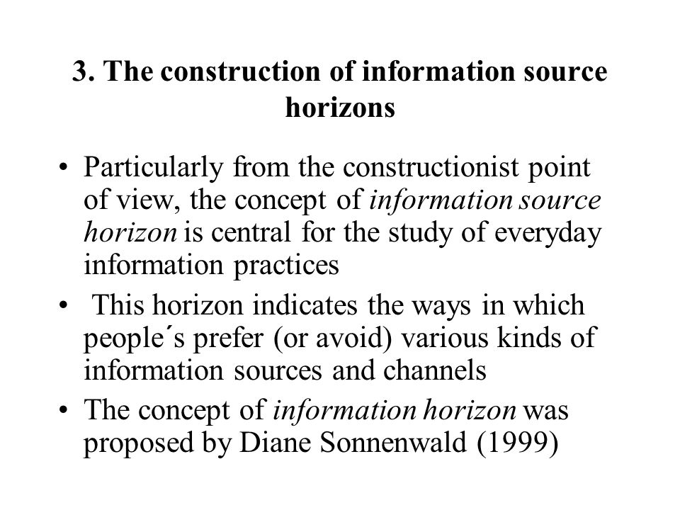 3. The construction of information source horizons Particularly from the constructionist point of view, the concept of information source horizon is c